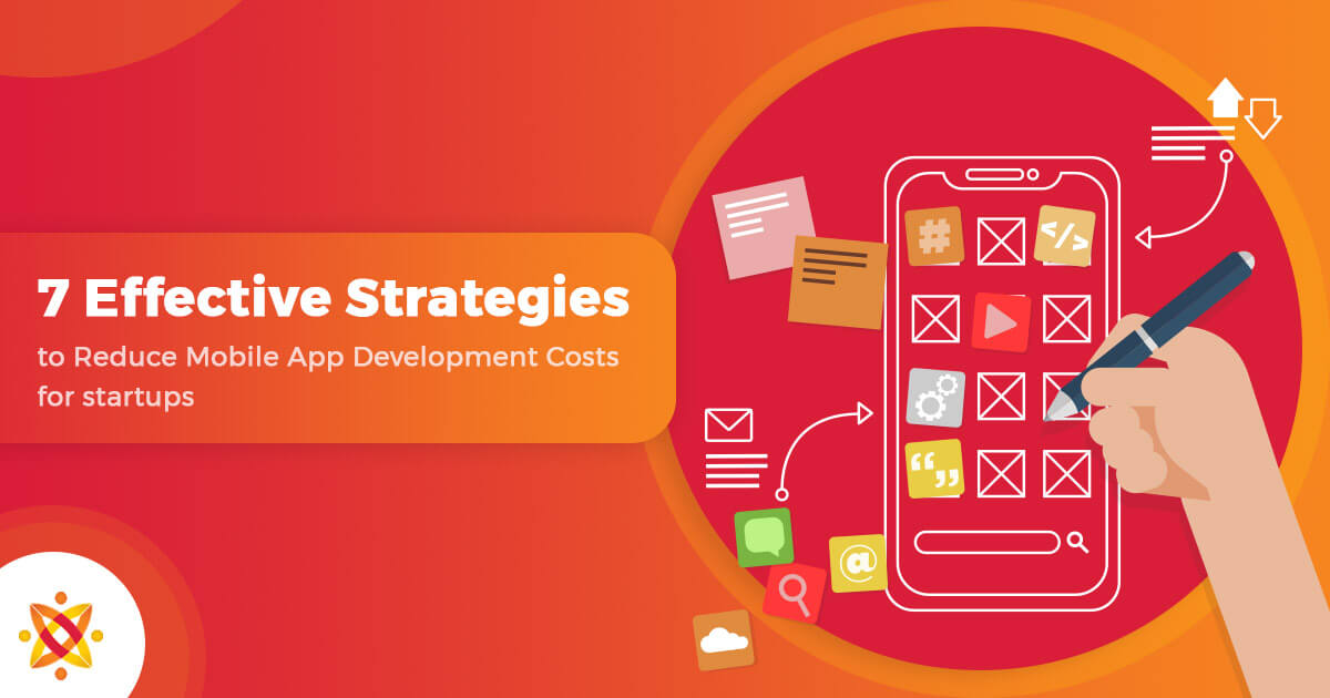 7 Most Effective Strategies to Reduce Mobile App Development Costs for Startups