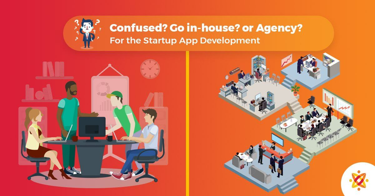 Confused? Go in-house vs Outsource Agency? For the Startup Mobile App Development