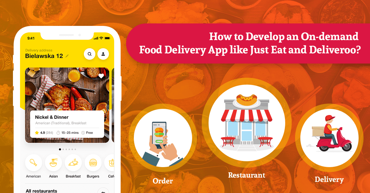 How to Develop an On-demand Food Delivery App like Just Eat, Deliveroo and Uber Eats?