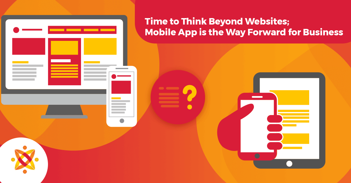 Time to Think Beyond Websites; Mobile App is the Way Forward for Business