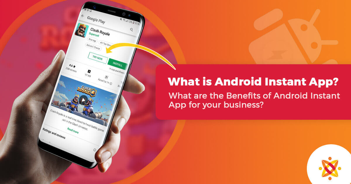 What is Android Instant App? What are the Benefits of Android Instant App for your Business?