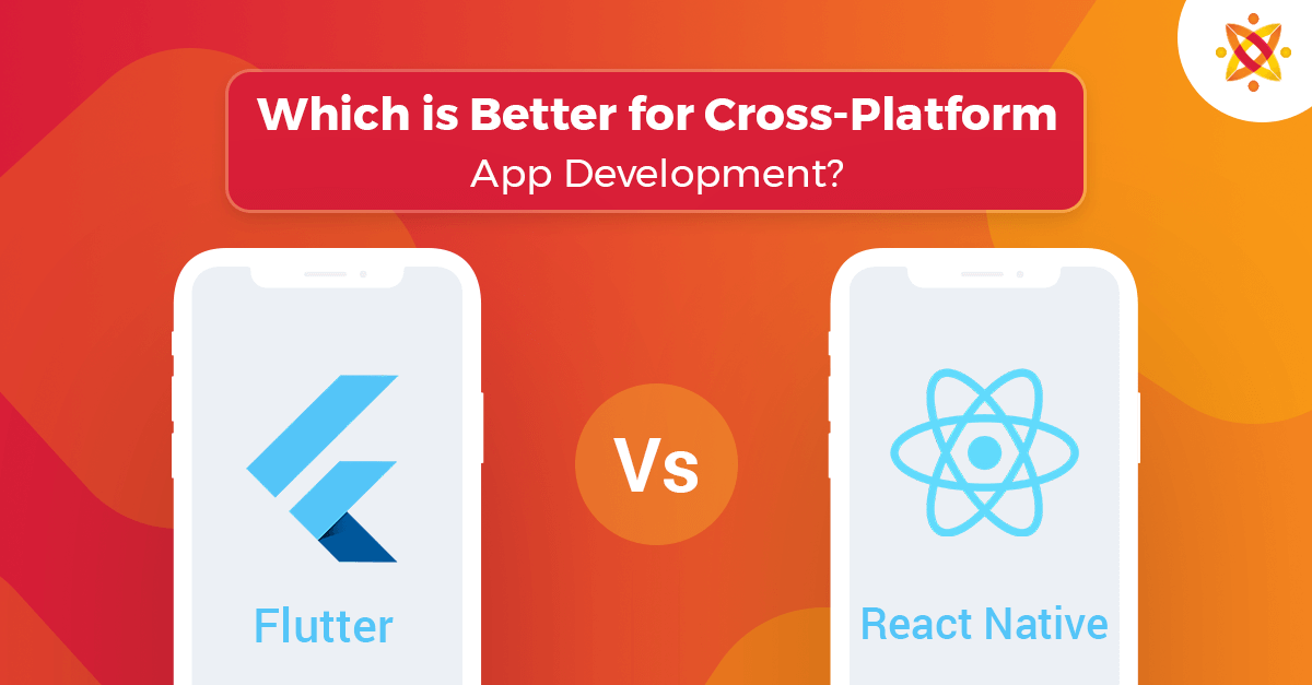 Flutter vs React Native: Which is Better for Cross-Platform App Development?