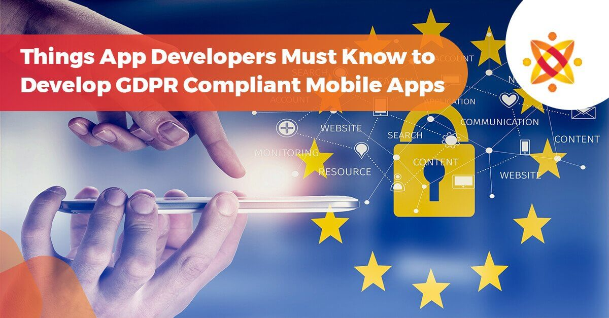 What Mobile App Developers Need To Know About GDPR and How To Develop GDPR Compliant Mobile App