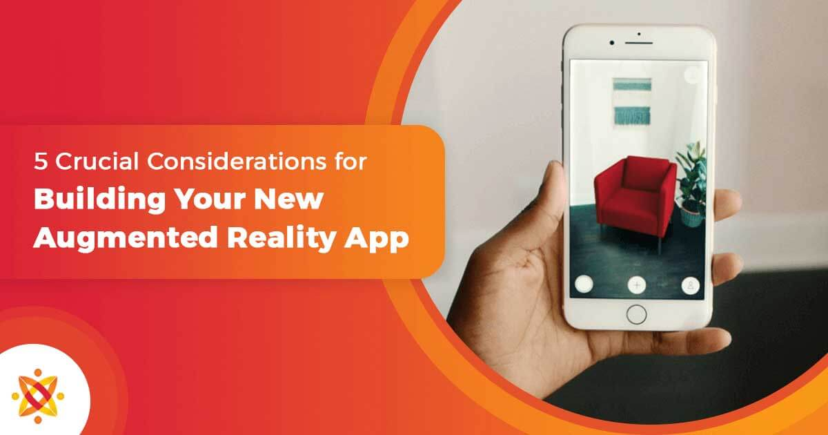 5 Crucial Considerations for Building Your New Augmented Reality App